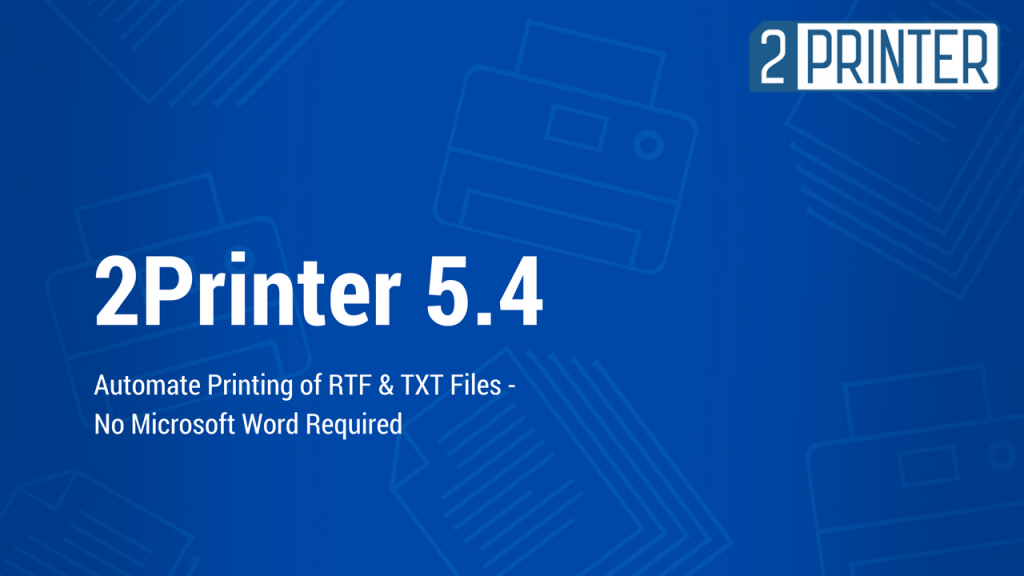Automate printing of RTF and TXT files with new 2Printer 5.4