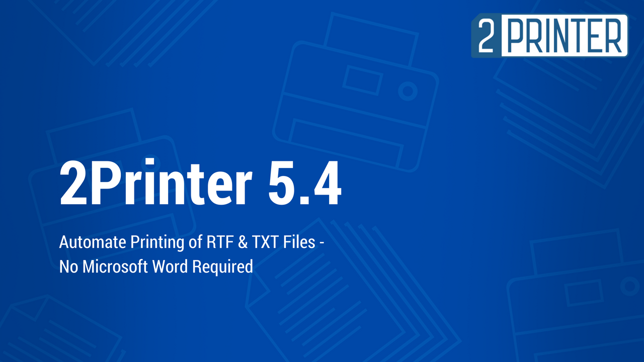 Automate Printing of RTF and TXT Files with 2Printer 5 4